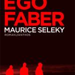 Ego Faber – Maurice Seleky